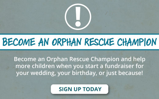 Help Even More Children When You Become an Orphan Rescue Champion!